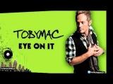 TobyMac - Mac Daddy (Tru's Reality) (Eye On It Album Deluxe) New Christian Pop 2012