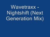 Wavetraxx - Nightshift (Next Generation Mix)