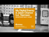 My Digital Enemy &amp Jason Chance feat. Yasmeen - Whatever may come (Alias remix)