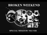 Broken Weekend (special mixed by Nelver) [Breaks + Dubstep + Electro house]