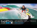 GoPro Athlete Tips and Tricks: Windsurfing with Levi Siver (Ep 17)