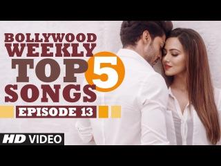 Bollywood Weekly Top 5 Songs | Episode 13 | Hindi Songs 2016 | T-Series