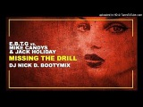 E.B.T.G vs. Mike Candys &amp Jack Holiday - Missing the drill (Dj Nick D. booty mix)