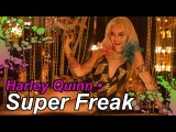 Harley Quinn  Super Freak (Suicide Squad Soundtrack)