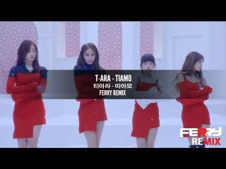 T-ARA - Tiamo (Ferry Remix)