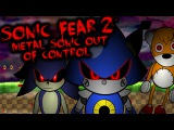 SONIC FEAR 2 METAL SONIC OUT OF CONTROL NOTE THIS .EXE GAME IS AMAZING