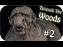 Прохождение Through the Woods - #2 [Тролли существуют!]