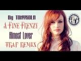 A Fine Frenzy - Almost Lover (TONYKOLA TRAP REMIX)