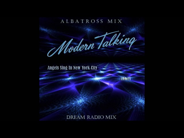Modern Talking - Angels Sing In New York City Albatross Mix (mixed by Manaev)