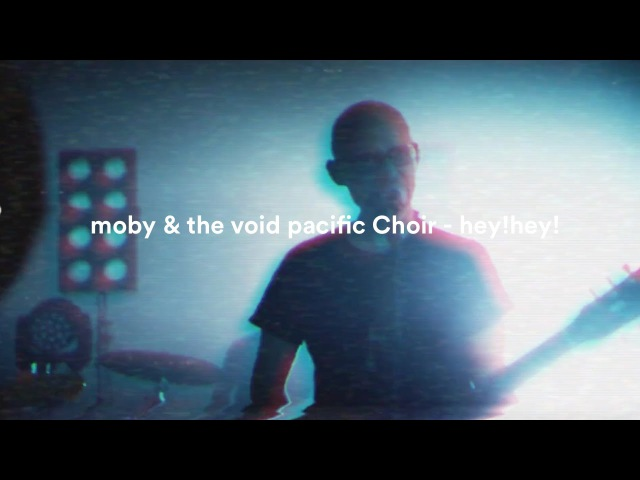 Moby The Void Pacific Choir - Hey! Hey!