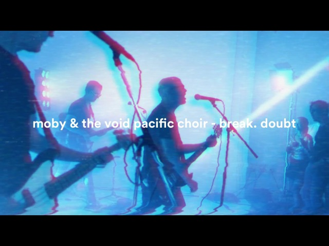 Moby The Void Pacific Choir - Break. Doubt