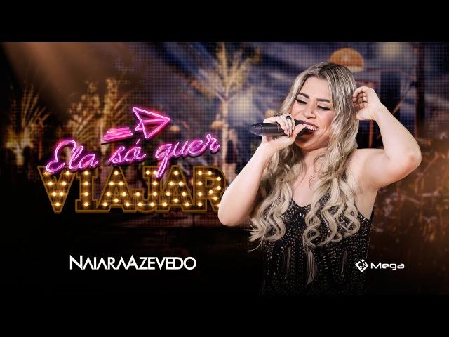 Naiara Azevedo - Ela Só Quer Viajar Part. Thiago Brava