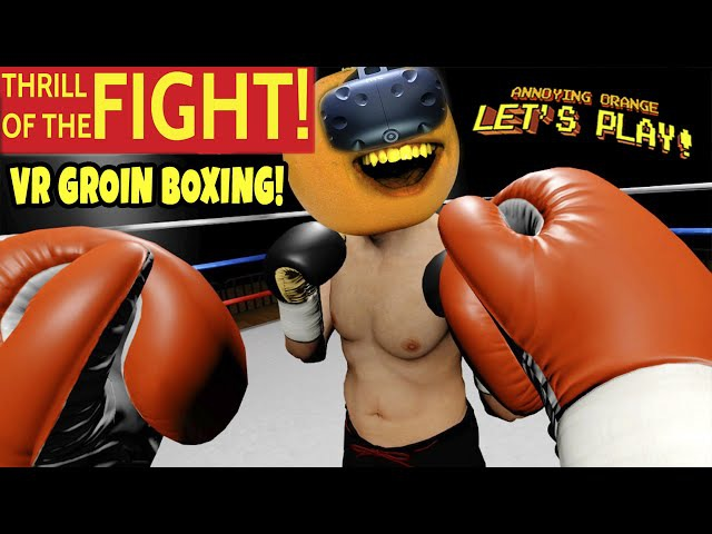 Annoying Orange Plays - The Thrill of the Fight (VR GROIN BOXING)