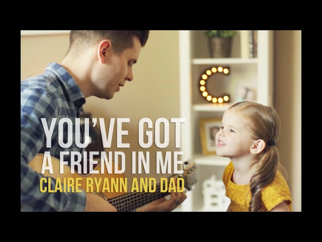 You've Got a Friend in Me Toy Story Song 3 Year Old Claire Ryann and Dad