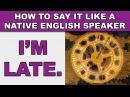How to Say I'm late Like a Native English Speaker
