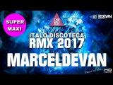 MarcelDeVan - DISCOTECA RMX 2017 ( ITALO DANCE ART - SUPER MAXI )