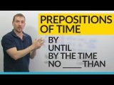 Prepositions of Time in English BY, UNTIL,BY THE TIME, NO LATER THAN...
