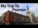 My Trip to Poznan, Poland