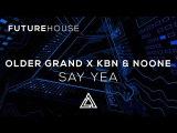 Older Grand x KBN &amp NoOne - Say Yea