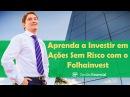 Como Investir em Ações Sem Risco? Aprenda com o Folhainvest!
