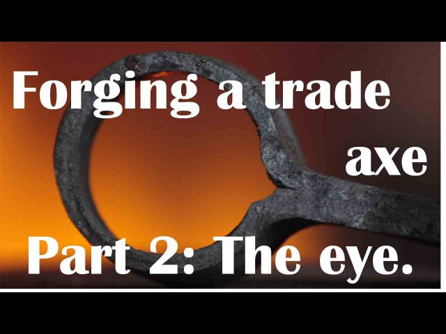 Forging a wrought iron trade axe - Part 2: making the eye.
