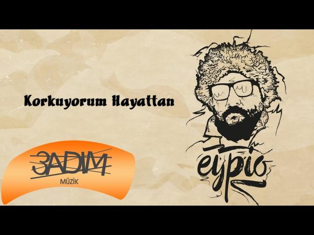 Eypio Korkuyorum Hayattan Official Audio