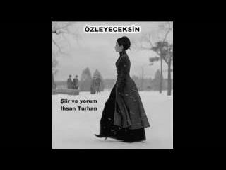 İHSAN TURHAN / ÖZLEYECEKSİN