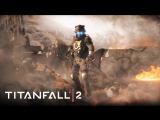 Трейлер Titanfall 2 — Encore