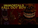 [FNAF SFM] Fall Out Boy - Immortals