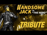 Handsome Jack Tribute -  I'd Love to Change the World