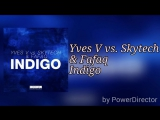 Yves V vs. Skytech  Fafaq - Indigo (Original Mix)