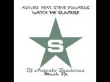 Axwell feat. Steve Edwards &amp Erick Morillo &amp Harry Choo Choo Romero - Watch The Sunrise (Dj Antonio Banderas Mash Up )
