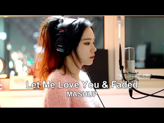 Let Me Love You Faded MASHUP cover by