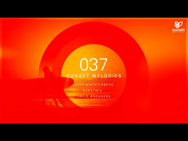 Sunset Melodies 037 with Wachterberg (incl. David Broaders Guest Mix)