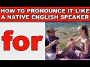 How to Pronounce for Like a Native English Speaker EnglishAnyone com