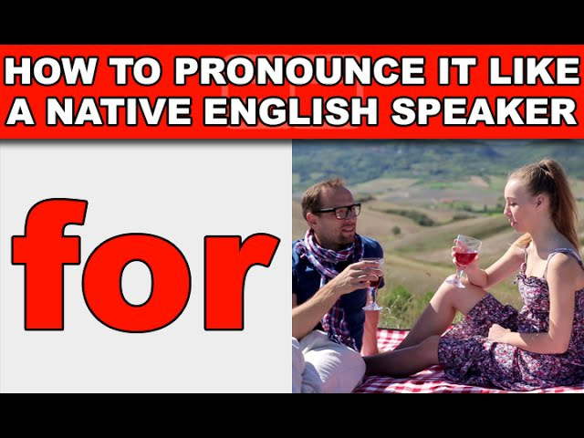 How to Pronounce for Like a Native English Speaker - EnglishAnyone com