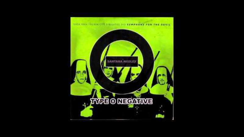 Type O Negative - Santana Medley (Evil Ways/Oye Como Va/Black Magic Woman)