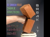 DJ Smash feat. Charlie Armstrong - Break It (Battle Hammer Remix)