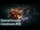 Warhammer 40K: Eternal Crusade Into the Warp Livestream - Episode 58
