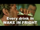 Every drink in Wake in Fright