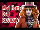 MAD HATTER Doll Alice Through The Looking Glass REVIEW (БЕЗУМНЫЙ ШЛЯПНИК)
