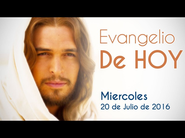 Evangelio de hoy Miercoles 20 de Julio 2016 El que tenga oídos que oiga