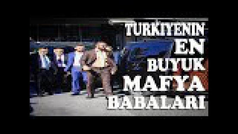 Türkiyenin En Büyük Mafya Babaları - 2016