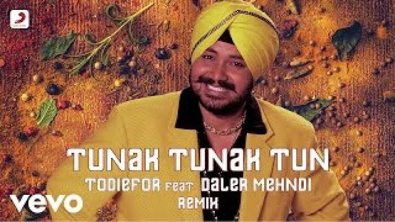 Tunak Tunak Tun Remix - ToDieFor feat. Daler Mehndi   Best of 2016