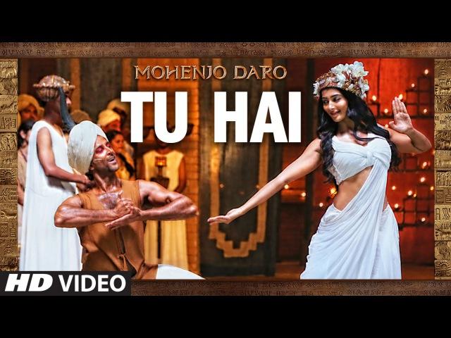 TU HAI Video Song MOHENJO DARO A R RAHMAN SANAH MOIDUTTY Hrithik Roshan Pooja Hegde