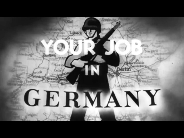 Your Job In Germany 1945 US Army Orientation Film OF-8; Post World War II Occupation