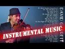 Best Of David Garrett - David Garrett Greatest Hits - Relaxing Instrumental Music
