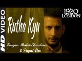 Rootha Kyun FULL Song Mohit Chauhan 1920 London YouTube
