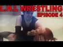LHL Wrestling - New Beginning Episode 4