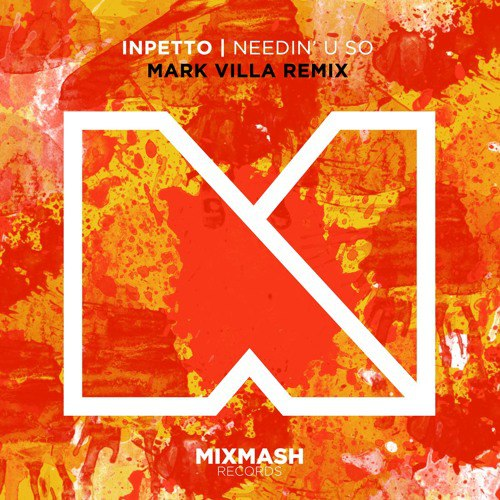Inpetto - Needin U So (Mark Villa Remix)